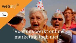 """""""Voor ons werkt online marketing toch niet!"""""""