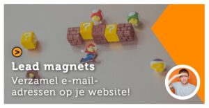 Lead magnets; Verzamel emailadressen op je website!